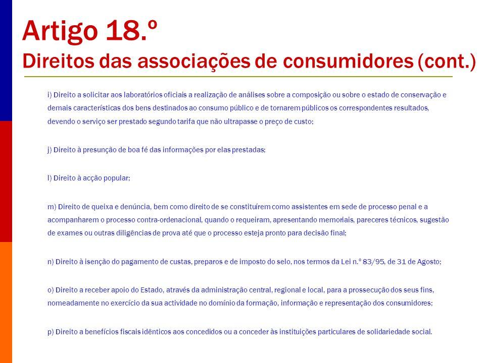 Artigo 18.º Direitos das associações de consumidores (cont.) i) Direito a solicitar aos laboratórios oficiais a realização de análises sobre a composi