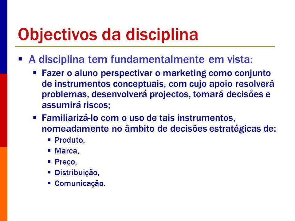 Objectivos da disciplina A disciplina tem fundamentalmente em vista: Fazer o aluno perspectivar o marketing como conjunto de instrumentos conceptuais,