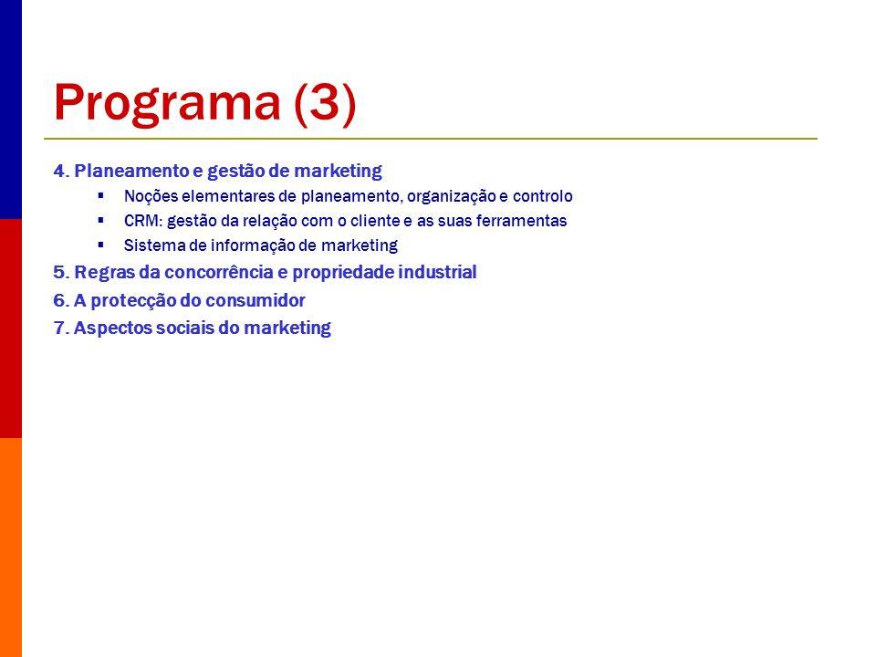 Programa (3) 4. Planeamento e gestão de marketing Noções elementares de planeamento, organização e controlo CRM: gestão da relação com o cliente e as