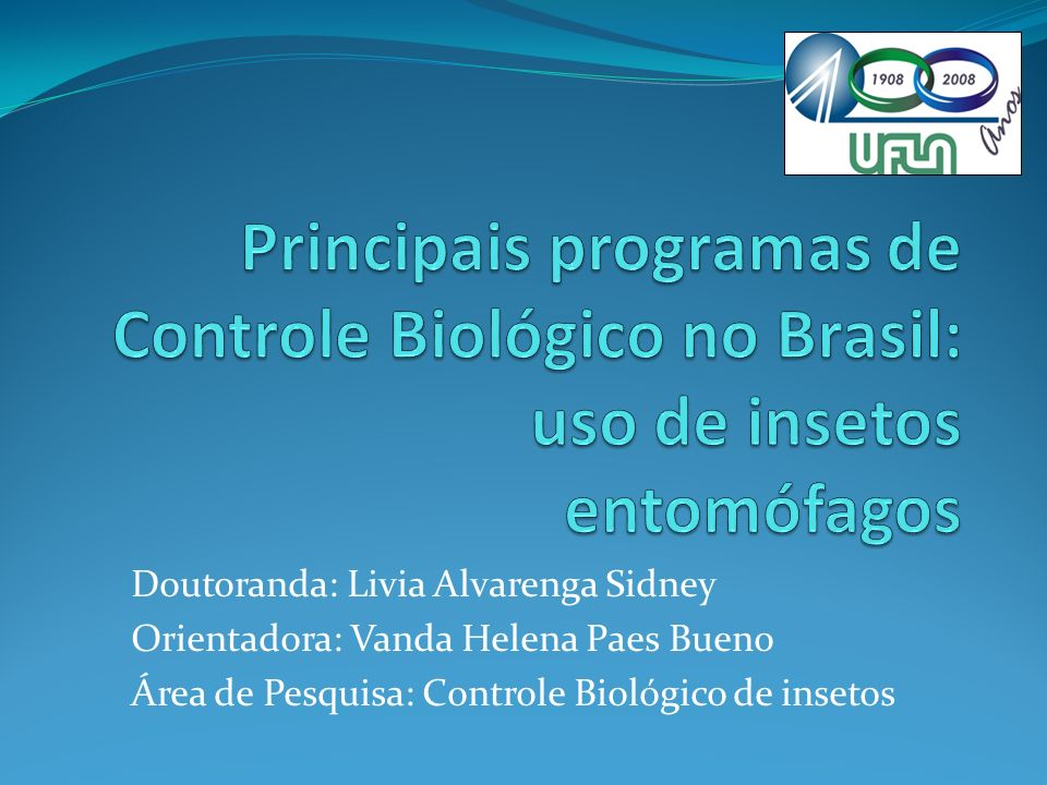 Doutoranda: Livia Alvarenga Sidney Orientadora: Vanda Helena Paes Bueno Área de Pesquisa: Controle Biológico de insetos