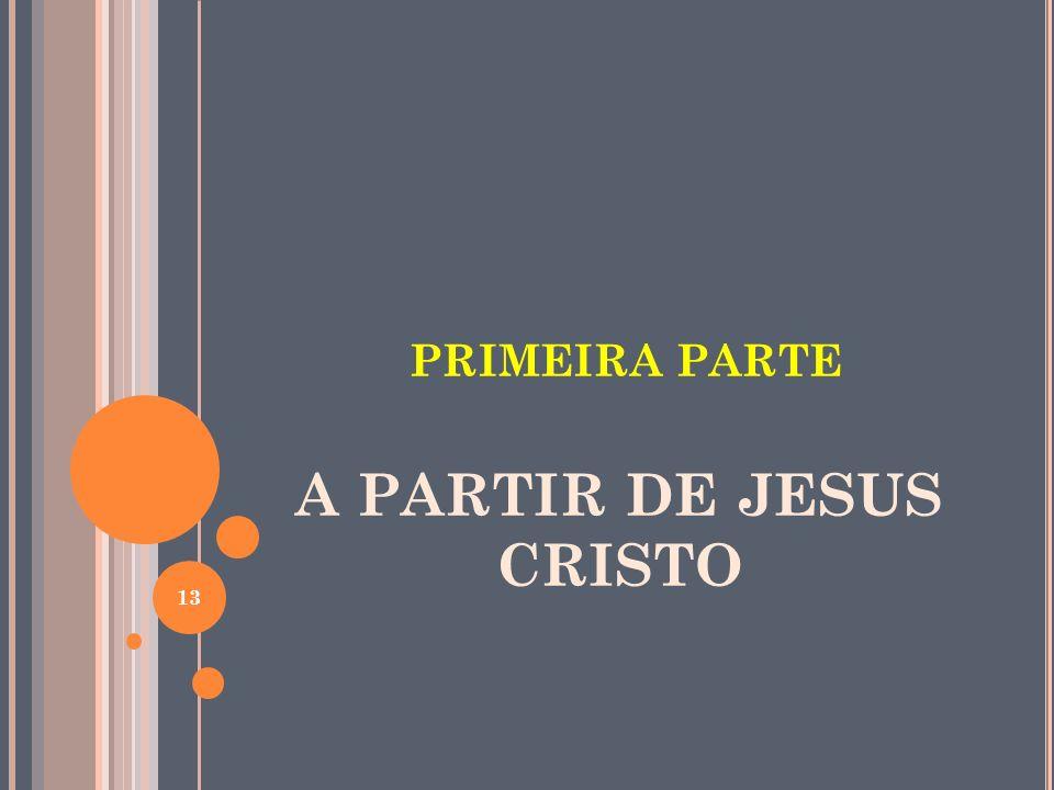 PRIMEIRA PARTE A PARTIR DE JESUS CRISTO 13