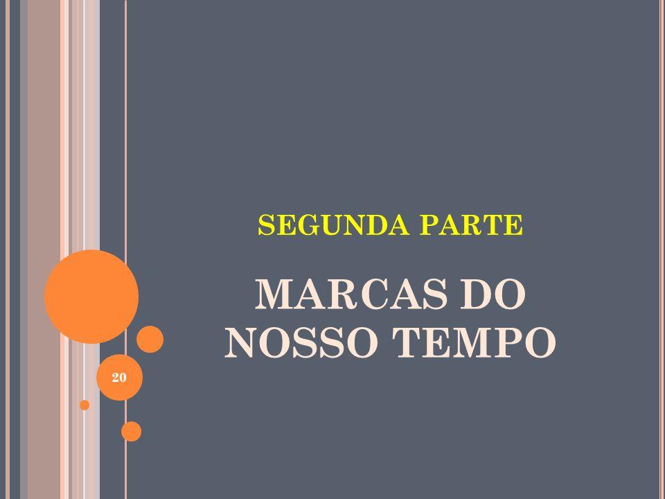 SEGUNDA PARTE MARCAS DO NOSSO TEMPO 20