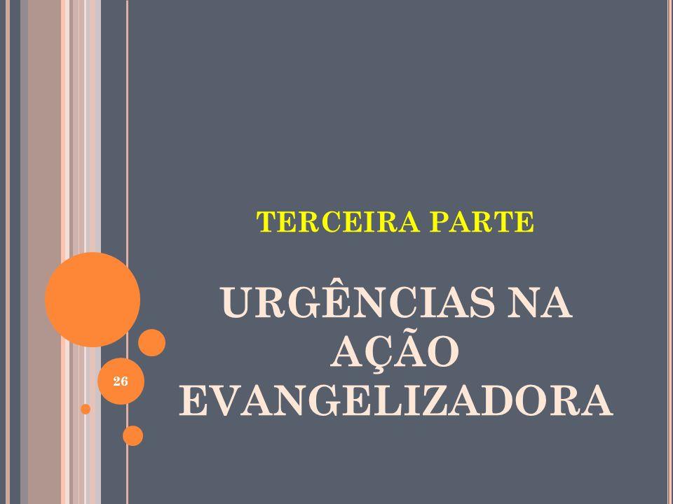 TERCEIRA PARTE URGÊNCIAS NA AÇÃO EVANGELIZADORA 26