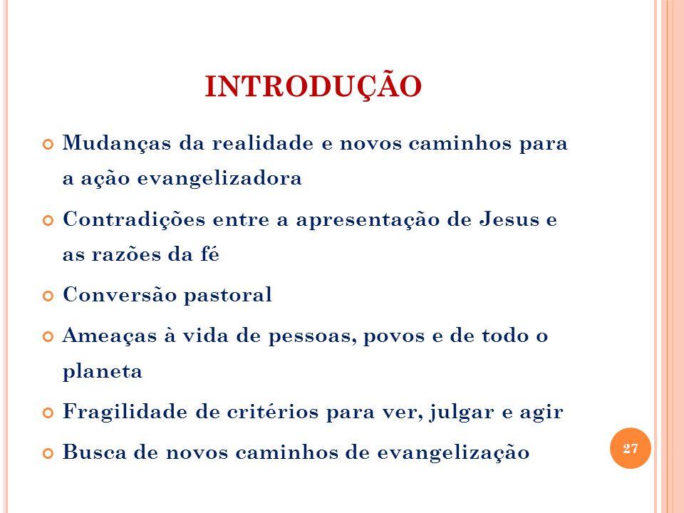 INTRODUÇÃO Mudanças da realidade e novos caminhos para a ação evangelizadora Contradições entre a apresentação de Jesus e as razões da fé Conversão pa