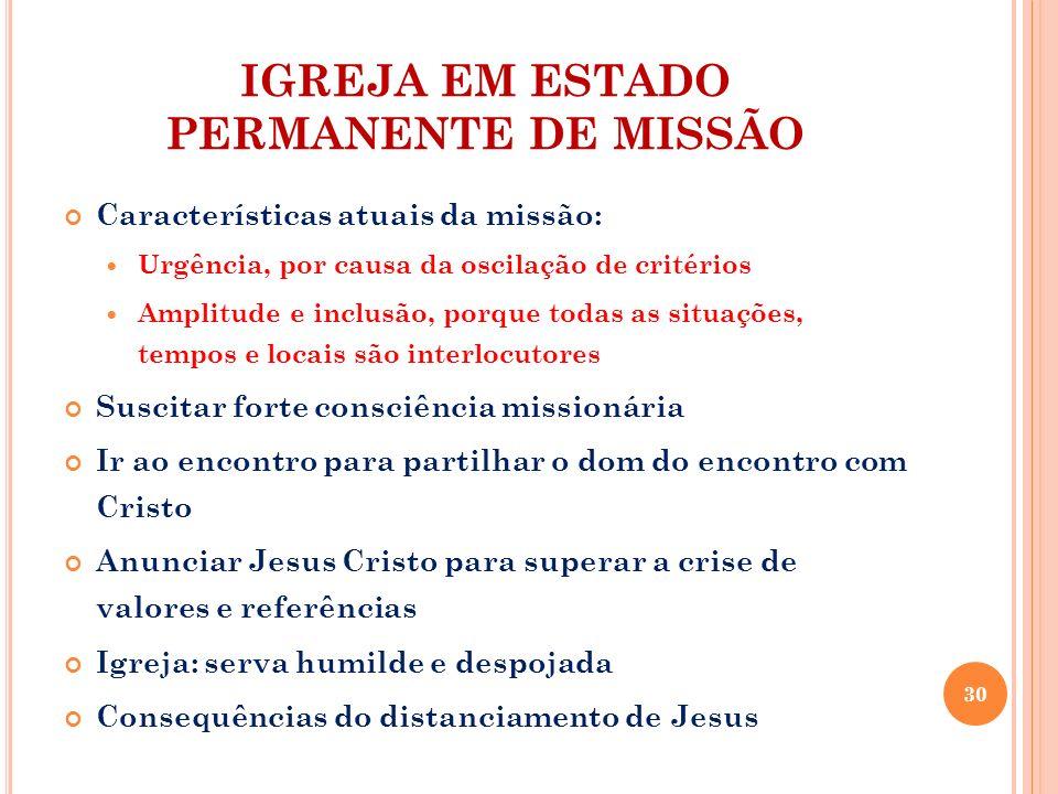 IGREJA EM ESTADO PERMANENTE DE MISSÃO Características atuais da missão: Urgência, por causa da oscilação de critérios Amplitude e inclusão, porque tod