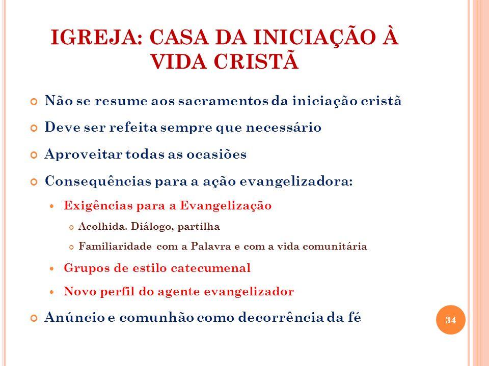IGREJA: CASA DA INICIAÇÃO À VIDA CRISTÃ Não se resume aos sacramentos da iniciação cristã Deve ser refeita sempre que necessário Aproveitar todas as o