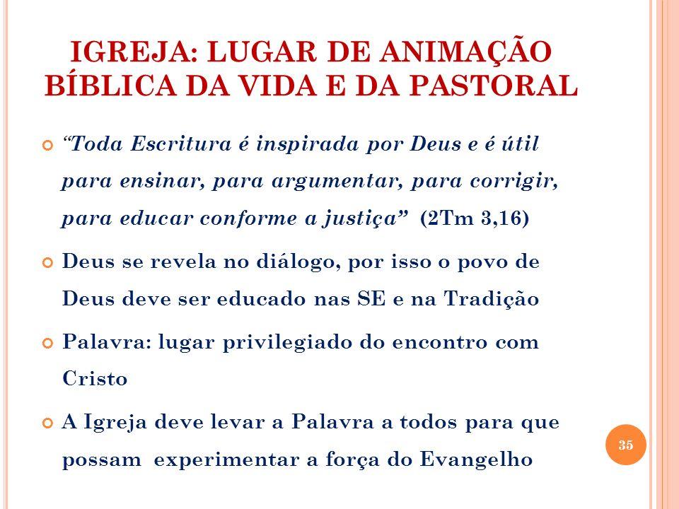 IGREJA: LUGAR DE ANIMAÇÃO BÍBLICA DA VIDA E DA PASTORAL Toda Escritura é inspirada por Deus e é útil para ensinar, para argumentar, para corrigir, par