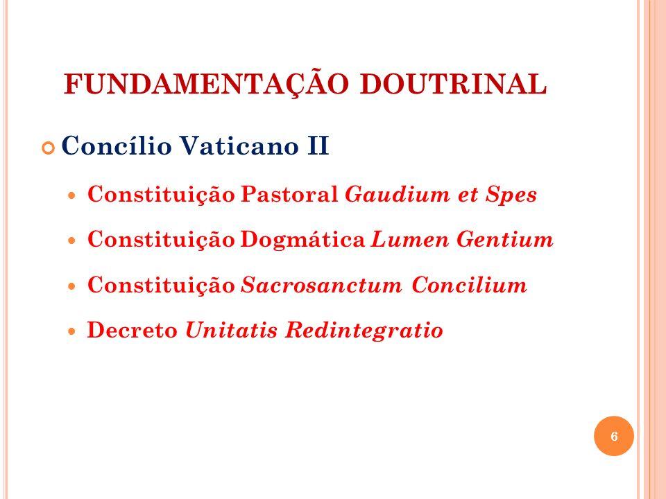 FUNDAMENTAÇÃO DOUTRINAL Concílio Vaticano II Constituição Pastoral Gaudium et Spes Constituição Dogmática Lumen Gentium Constituição Sacrosanctum Conc