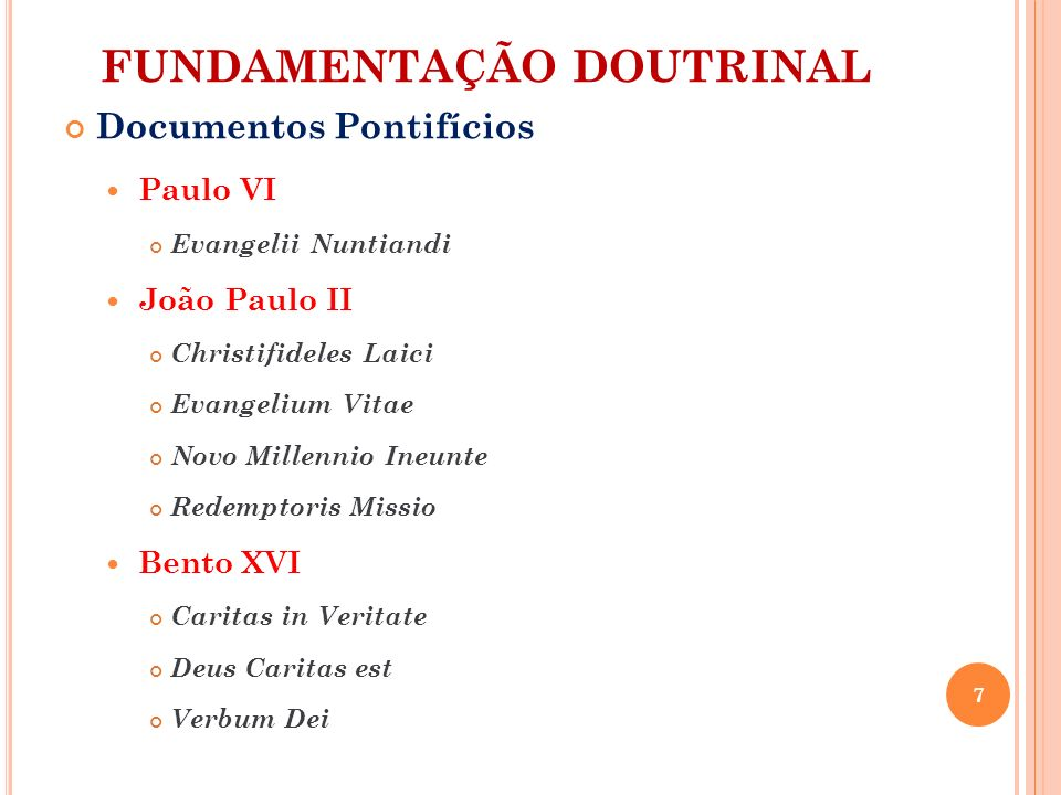 FUNDAMENTAÇÃO DOUTRINAL Documentos Pontifícios Paulo VI Evangelii Nuntiandi João Paulo II Christifideles Laici Evangelium Vitae Novo Millennio Ineunte
