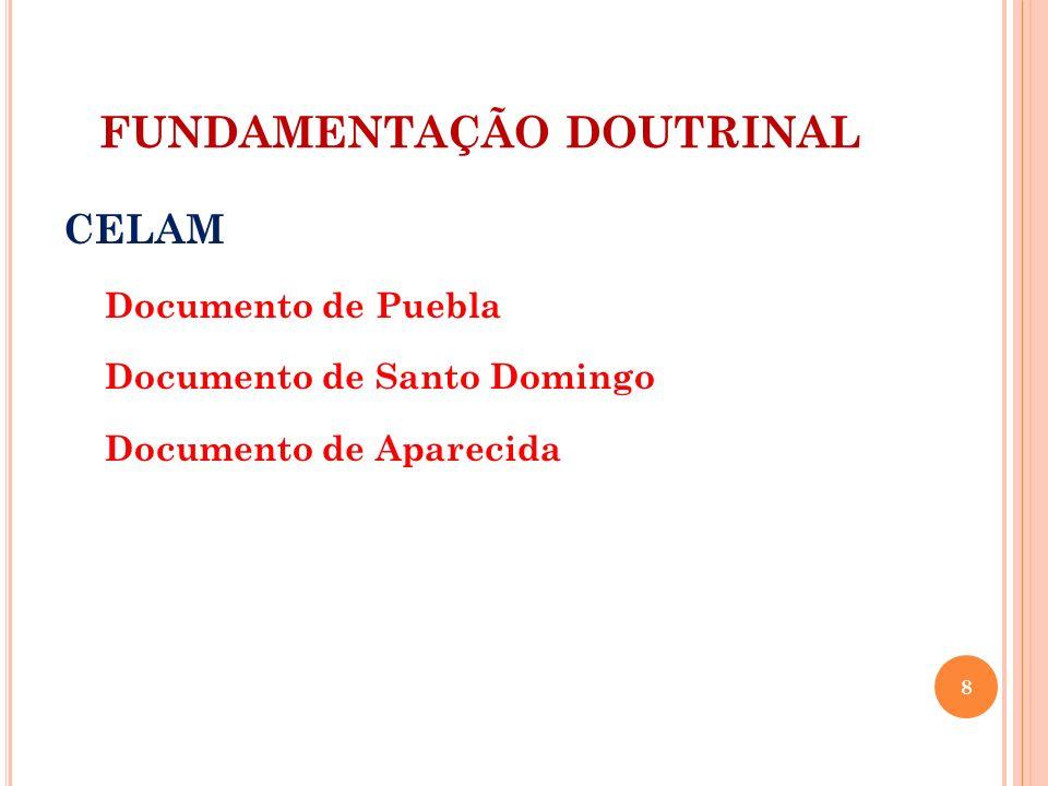 FUNDAMENTAÇÃO DOUTRINAL CELAM Documento de Puebla Documento de Santo Domingo Documento de Aparecida 8