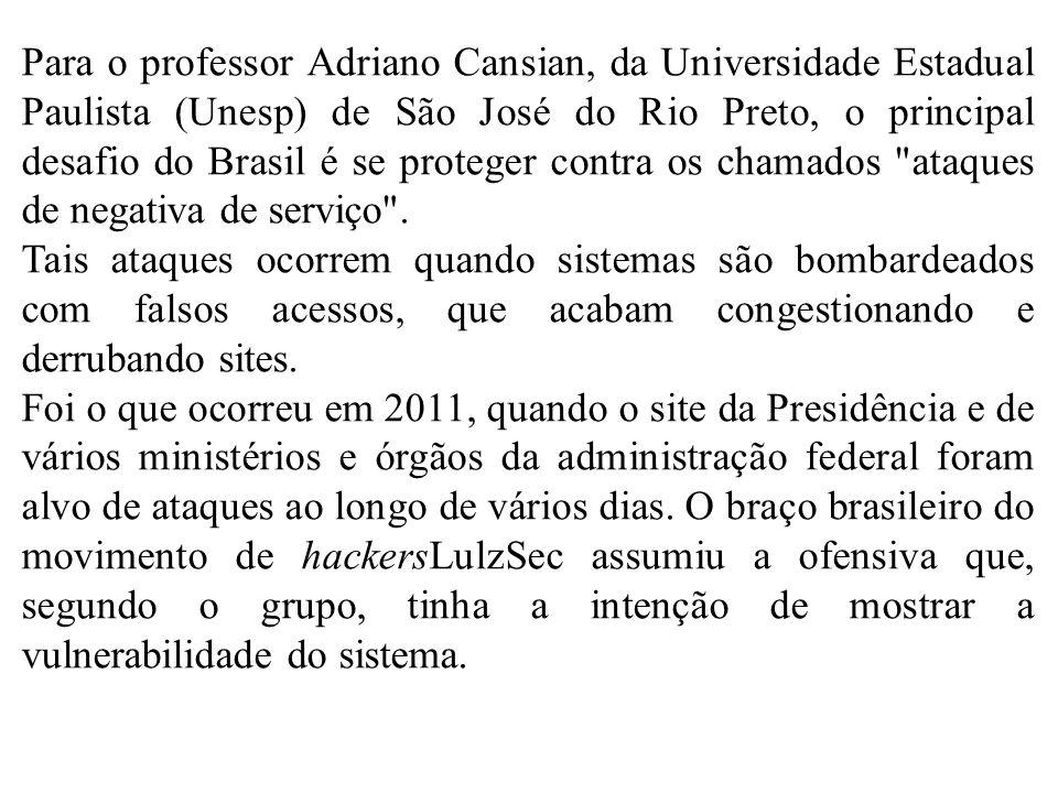 Para o professor Adriano Cansian, da Universidade Estadual Paulista (Unesp) de São José do Rio Preto, o principal desafio do Brasil é se proteger contra os chamados ataques de negativa de serviço .