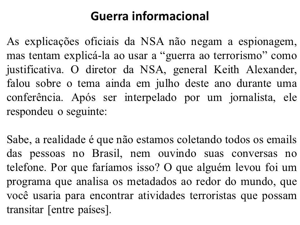 Guerra informacional As explicações oficiais da NSA não negam a espionagem, mas tentam explicá-la ao usar a guerra ao terrorismo como justificativa.