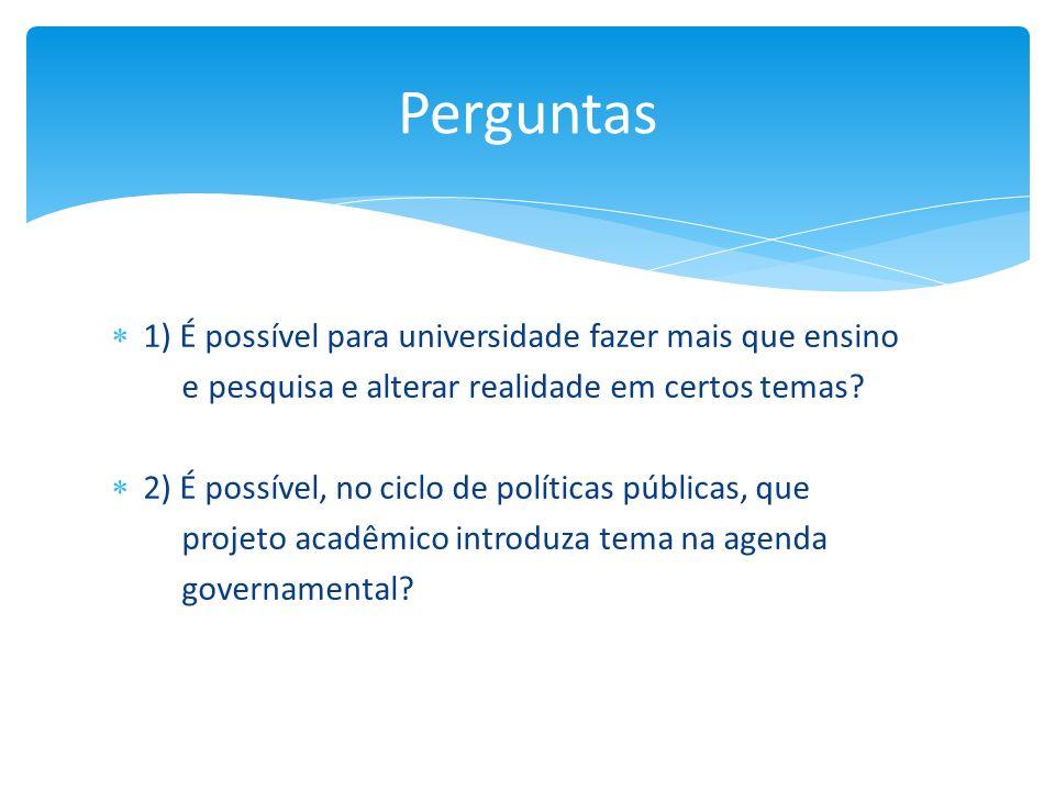 1) É possível para universidade fazer mais que ensino e pesquisa e alterar realidade em certos temas? 2) É possível, no ciclo de políticas públicas, q