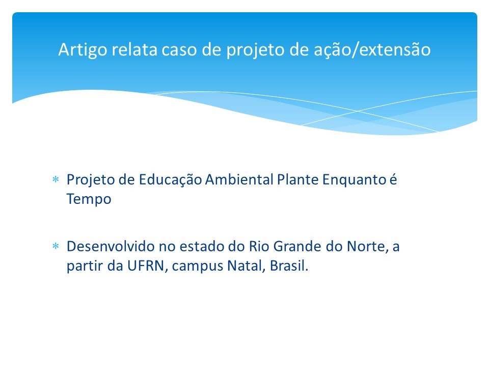 Projeto de Educação Ambiental Plante Enquanto é Tempo Desenvolvido no estado do Rio Grande do Norte, a partir da UFRN, campus Natal, Brasil. Artigo re