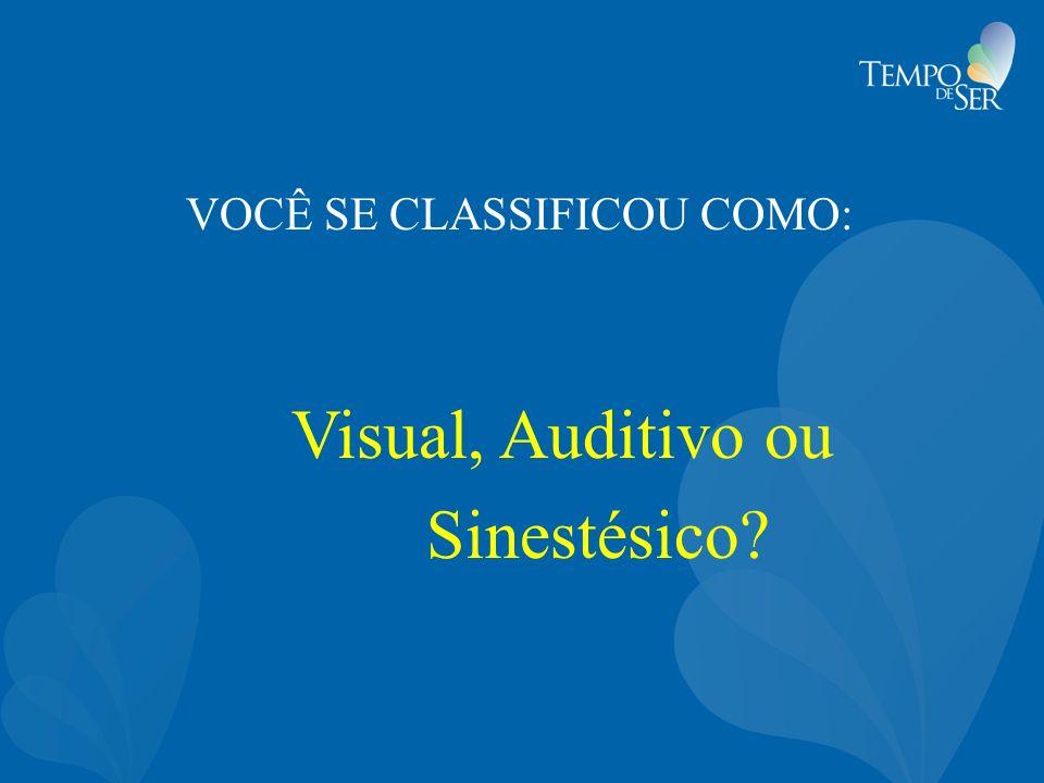 VOCÊ SE CLASSIFICOU COMO: Visual, Auditivo ou Sinestésico?
