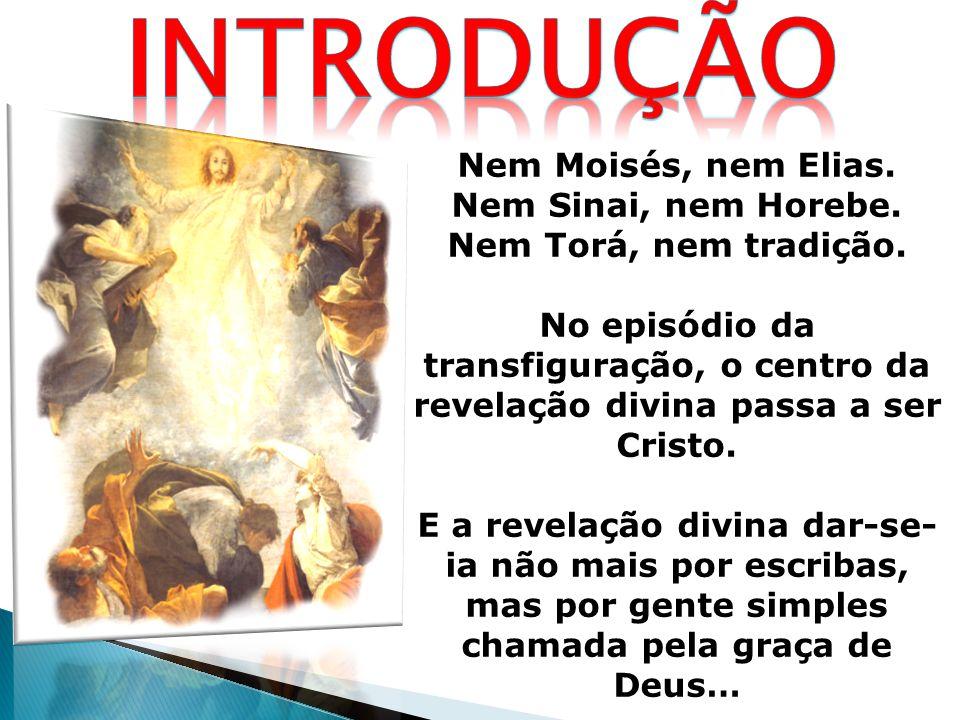 Nem Moisés, nem Elias. Nem Sinai, nem Horebe. Nem Torá, nem tradição. No episódio da transfiguração, o centro da revelação divina passa a ser Cristo.