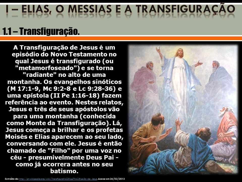 A Transfiguração de Jesus é um episódio do Novo Testamento no qual Jesus é transfigurado (ou