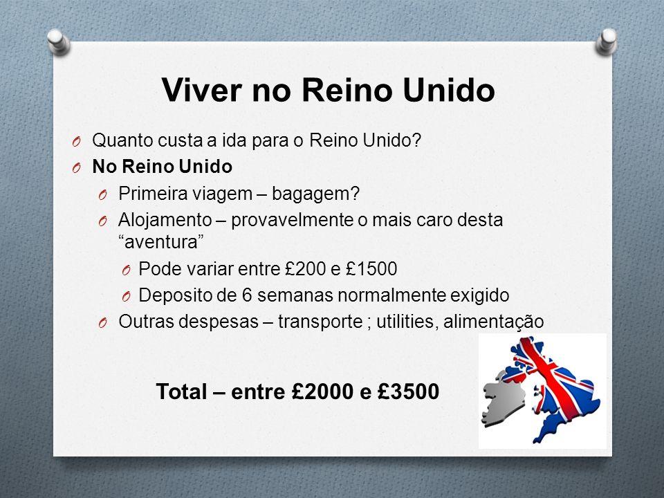 Viver no Reino Unido O Quanto custa a ida para o Reino Unido? O No Reino Unido O Primeira viagem – bagagem? O Alojamento – provavelmente o mais caro d
