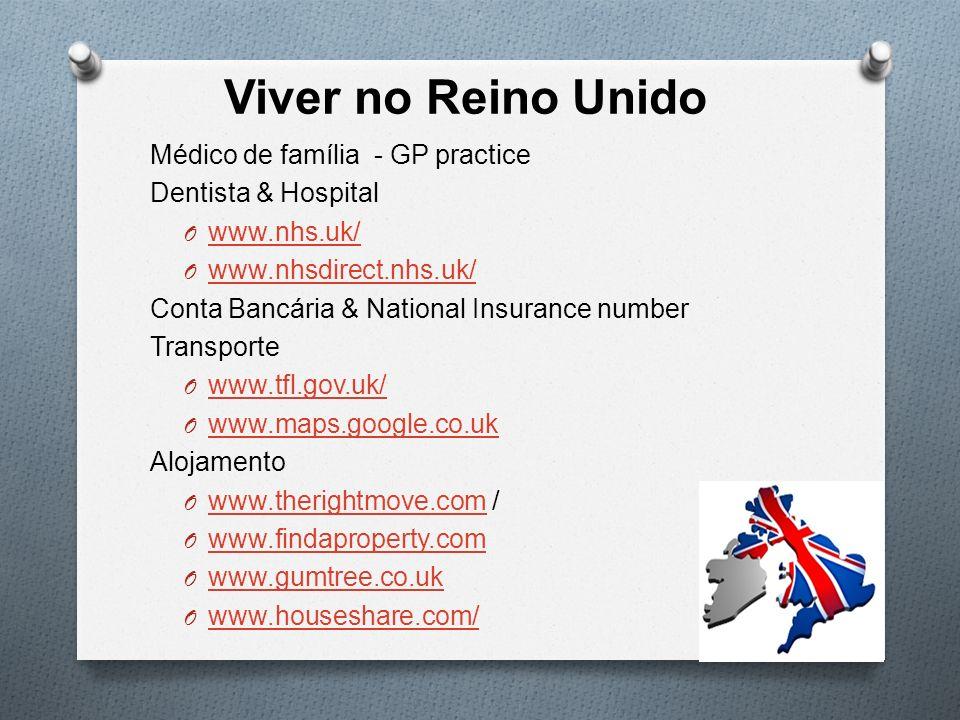 Viver no Reino Unido Médico de família - GP practice Dentista & Hospital O www.nhs.uk/ www.nhs.uk/ O www.nhsdirect.nhs.uk/ www.nhsdirect.nhs.uk/ Conta