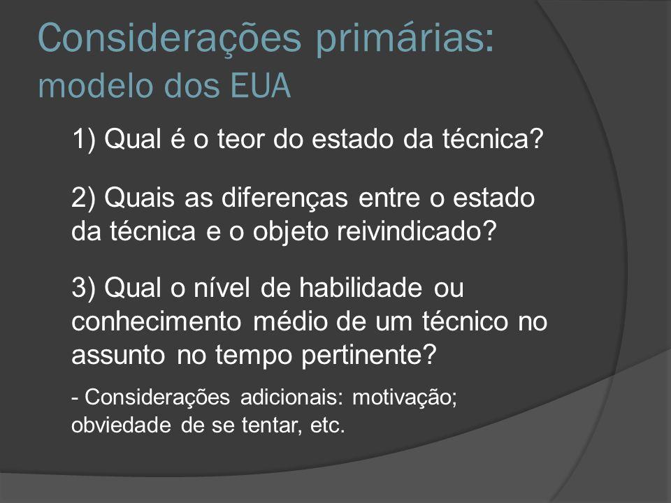 Considerações primárias: modelo dos EUA 1) Qual é o teor do estado da técnica? 2) Quais as diferenças entre o estado da técnica e o objeto reivindicad