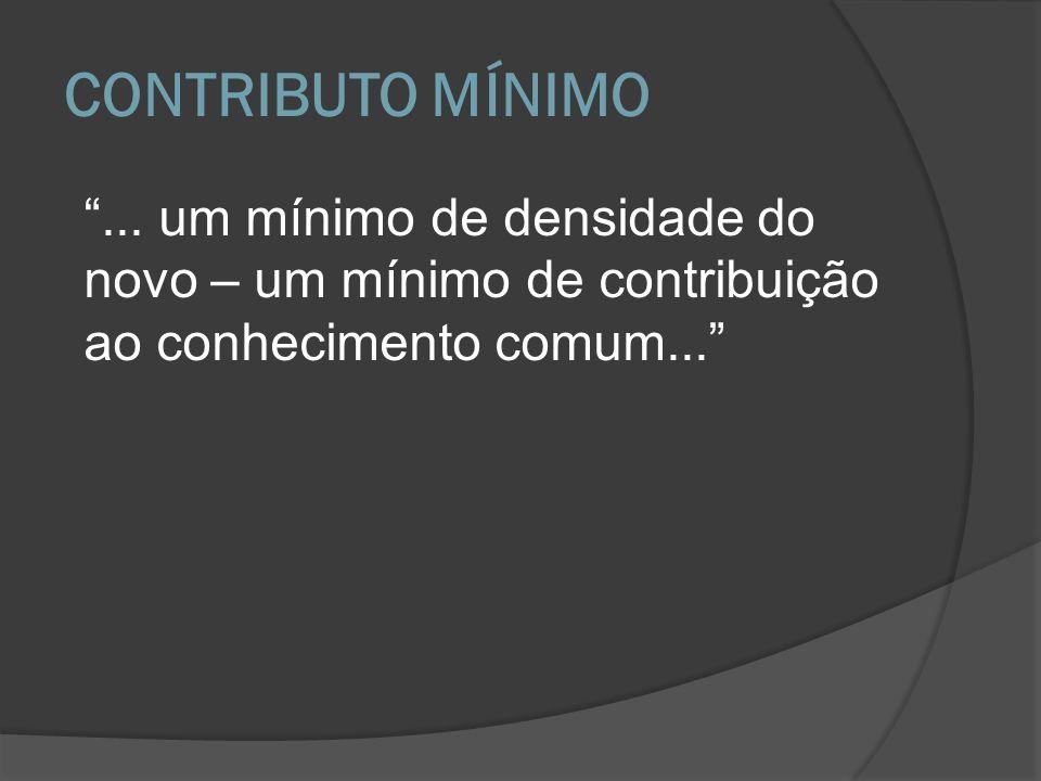 CONTRIBUTO MÍNIMO... um mínimo de densidade do novo – um mínimo de contribuição ao conhecimento comum...