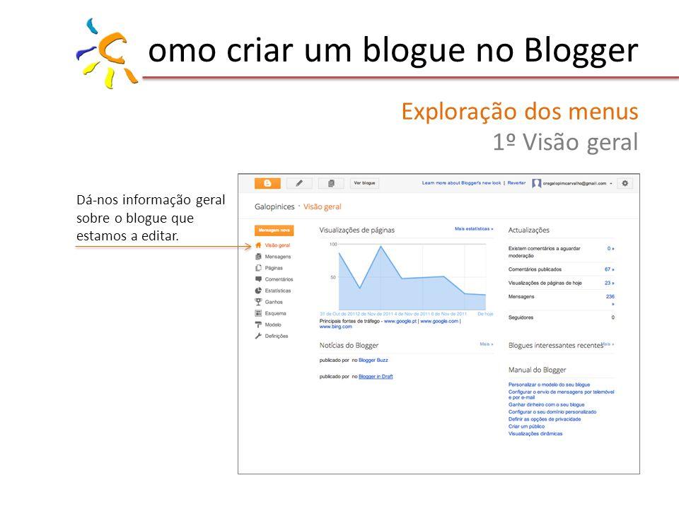 omo criar um blogue no Blogger Exploração dos menus 1º Visão geral Dá-nos informação geral sobre o blogue que estamos a editar.