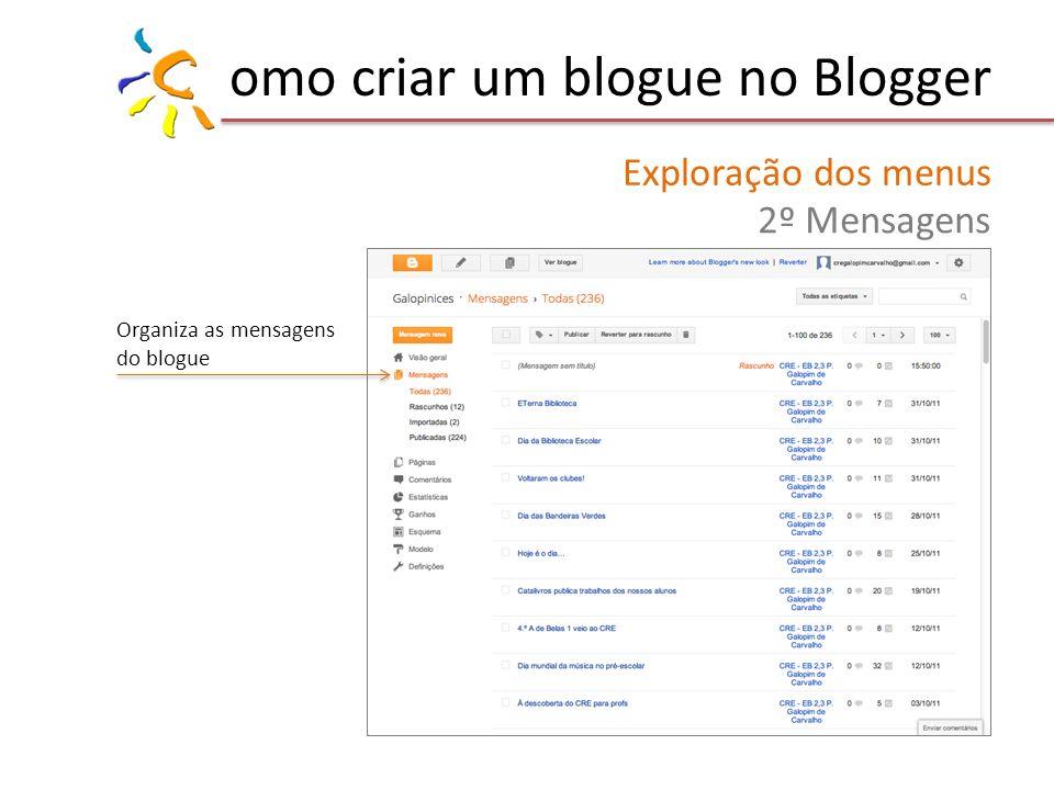 omo criar um blogue no Blogger Exploração dos menus 2º Mensagens Organiza as mensagens do blogue