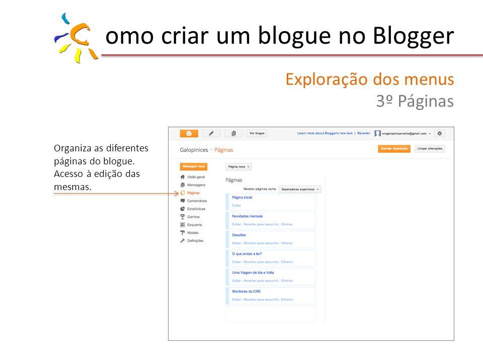 omo criar um blogue no Blogger Exploração dos menus 3º Páginas Organiza as diferentes páginas do blogue. Acesso à edição das mesmas.