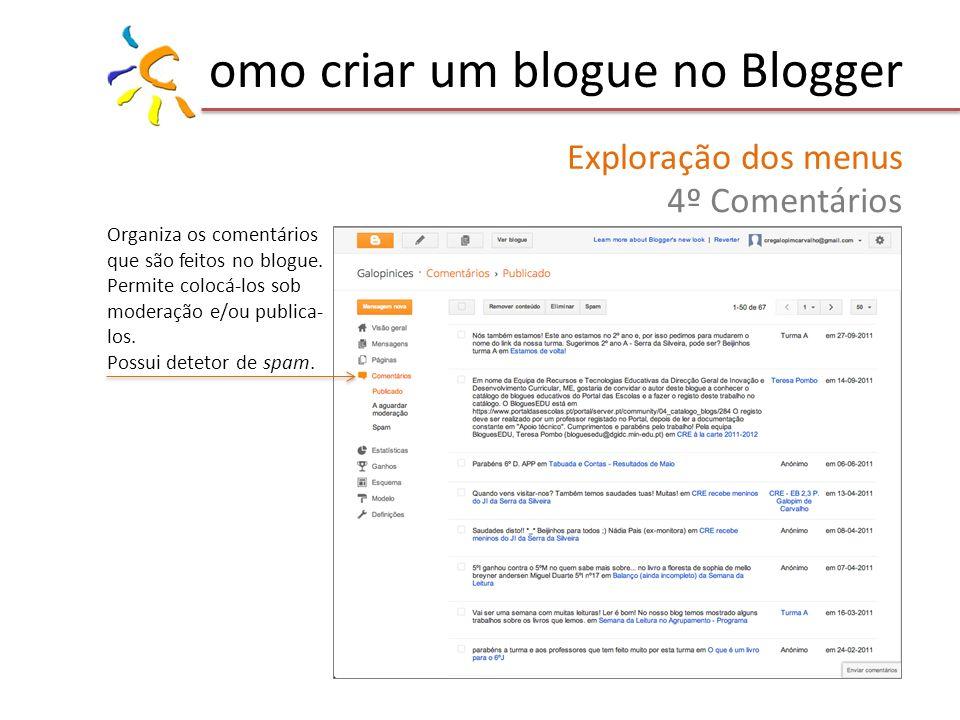 omo criar um blogue no Blogger Exploração dos menus 4º Comentários Organiza os comentários que são feitos no blogue. Permite colocá-los sob moderação