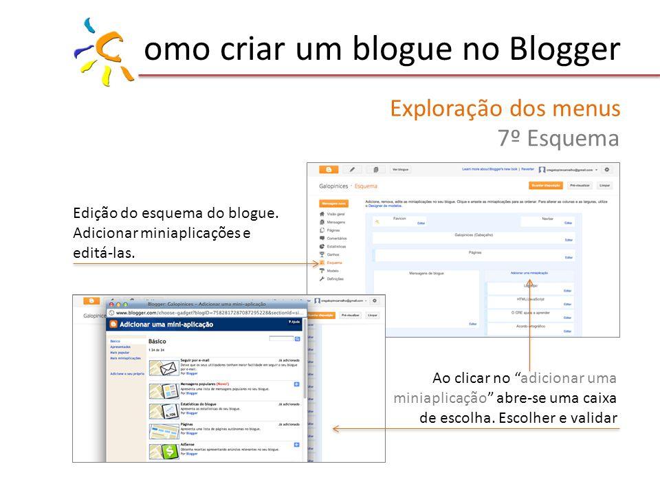 omo criar um blogue no Blogger Exploração dos menus 7º Esquema Edição do esquema do blogue. Adicionar miniaplicações e editá-las. Ao clicar no adicion