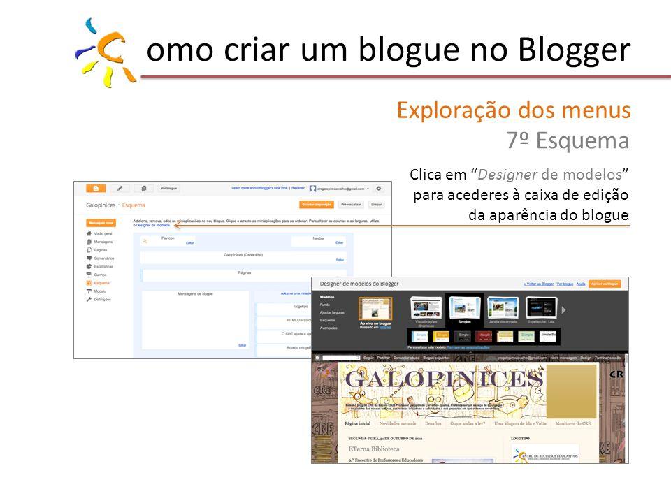 omo criar um blogue no Blogger Exploração dos menus 7º Esquema Clica em Designer de modelos para acederes à caixa de edição da aparência do blogue