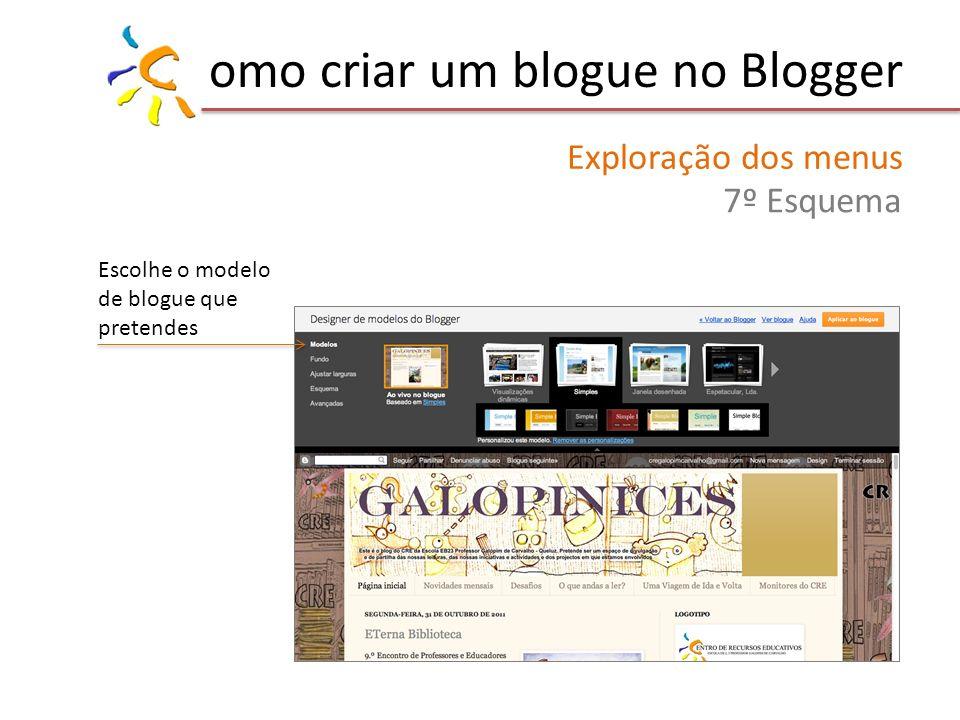 omo criar um blogue no Blogger Exploração dos menus 7º Esquema Escolhe o modelo de blogue que pretendes
