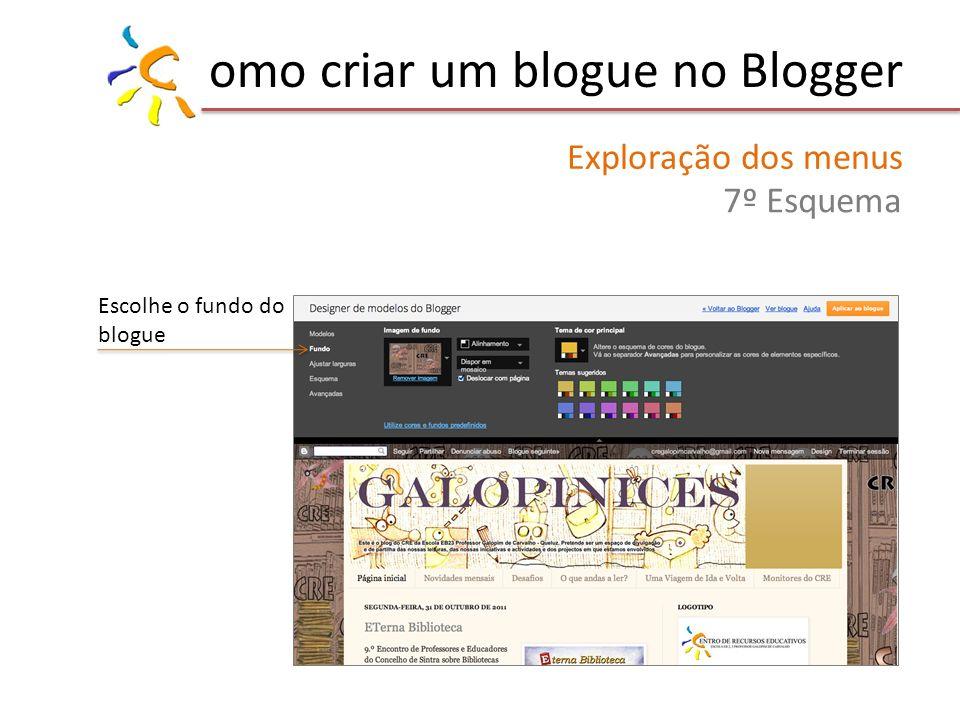 omo criar um blogue no Blogger Exploração dos menus 7º Esquema Escolhe o fundo do blogue