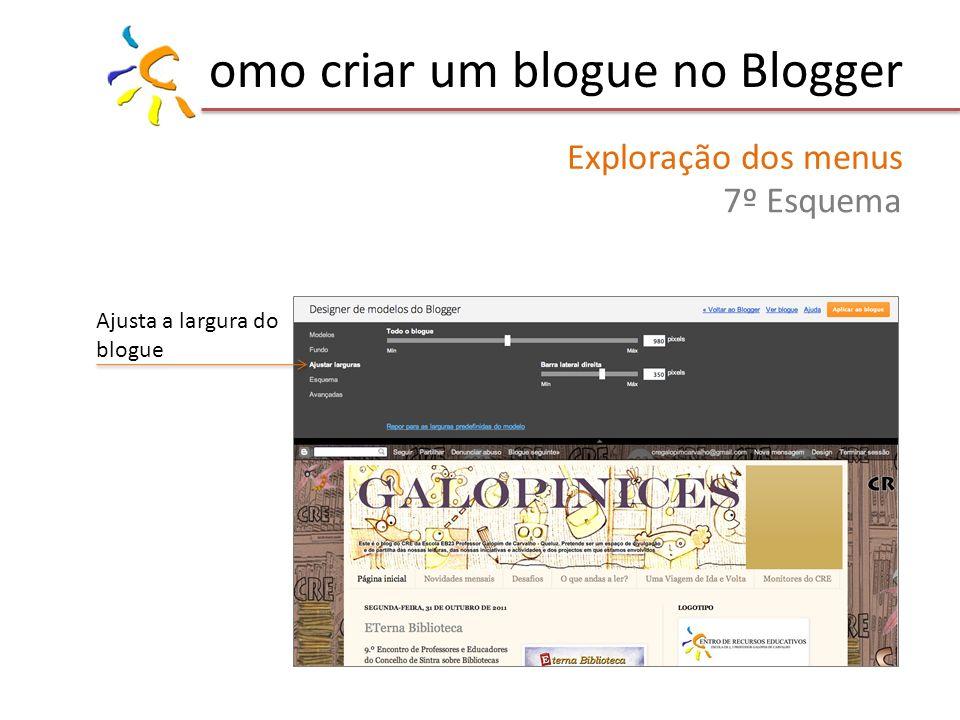 omo criar um blogue no Blogger Exploração dos menus 7º Esquema Ajusta a largura do blogue