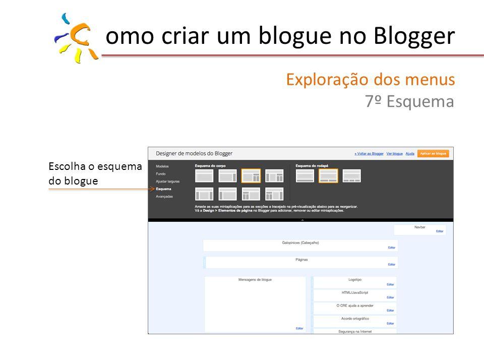 omo criar um blogue no Blogger Exploração dos menus 7º Esquema Escolha o esquema do blogue