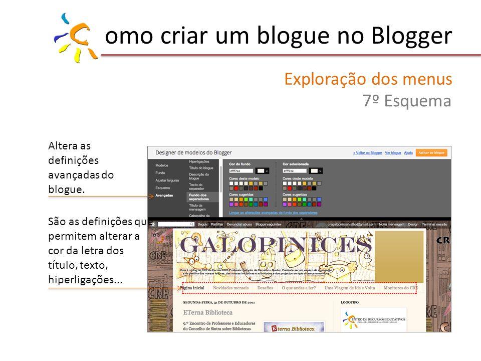 omo criar um blogue no Blogger Exploração dos menus 7º Esquema Altera as definições avançadas do blogue. São as definições que permitem alterar a cor