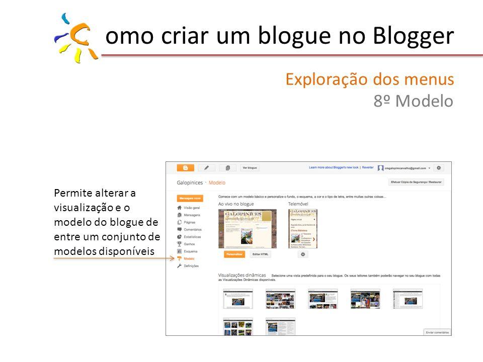 omo criar um blogue no Blogger Exploração dos menus 8º Modelo Permite alterar a visualização e o modelo do blogue de entre um conjunto de modelos disponíveis