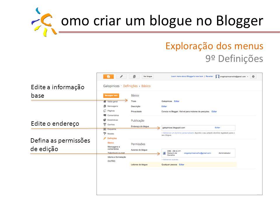 omo criar um blogue no Blogger Exploração dos menus 9º Definições Edite a informação base Edite o endereço Defina as permissões de edição