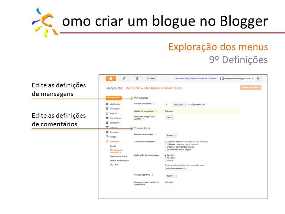 omo criar um blogue no Blogger Exploração dos menus 9º Definições Edite as definições de mensagens Edite as definições de comentários