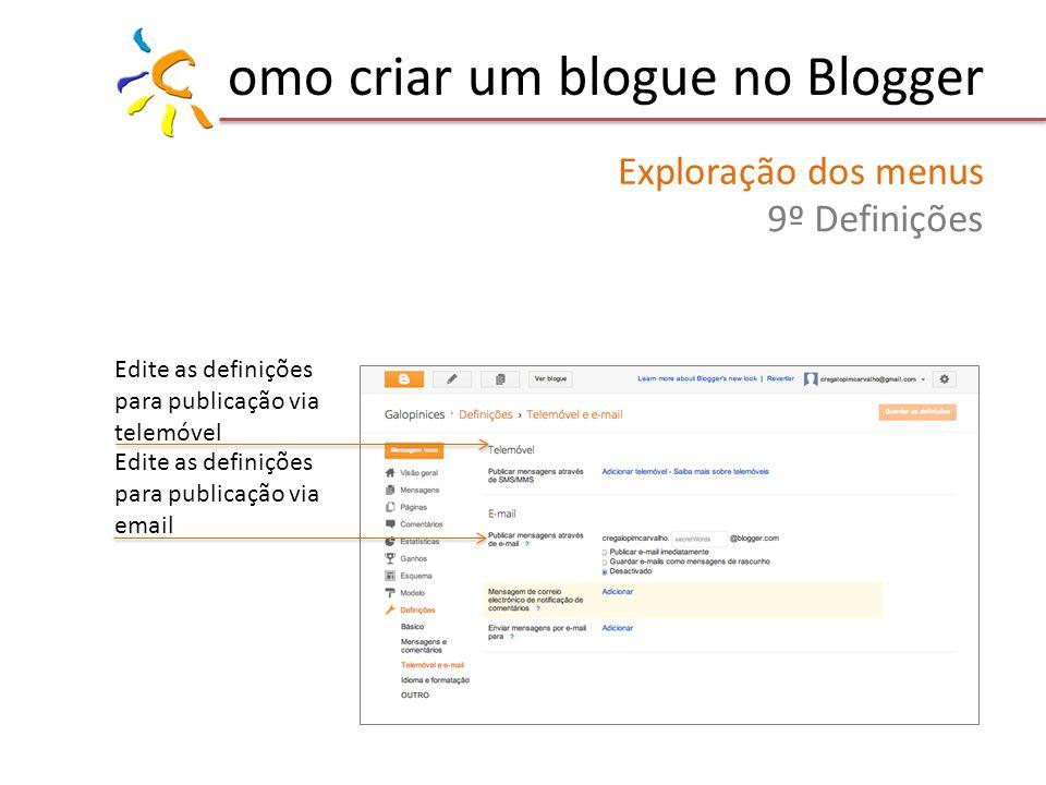 omo criar um blogue no Blogger Exploração dos menus 9º Definições Edite as definições para publicação via telemóvel Edite as definições para publicação via email
