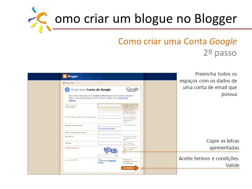 omo criar um blogue no Blogger Como criar uma Conta Google 2º passo Preencha todos os espaços com os dados de uma conta de email que possua Copie as l