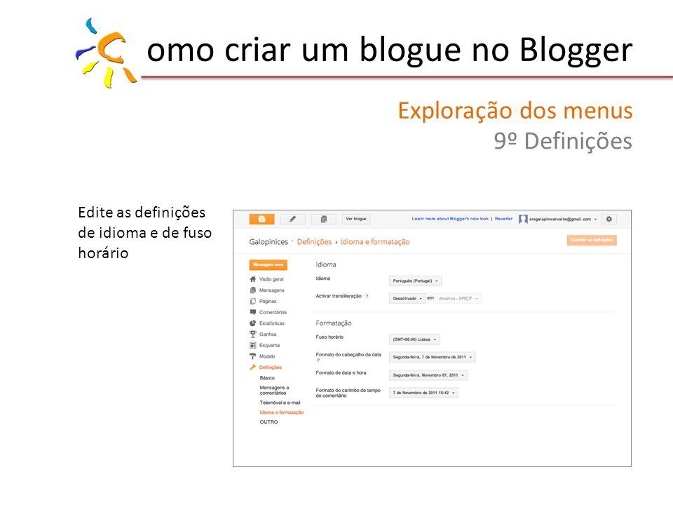 omo criar um blogue no Blogger Exploração dos menus 9º Definições Edite as definições de idioma e de fuso horário