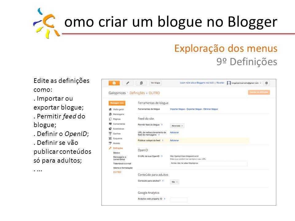 omo criar um blogue no Blogger Exploração dos menus 9º Definições Edite as definições como:. Importar ou exportar blogue;. Permitir feed do blogue;. D