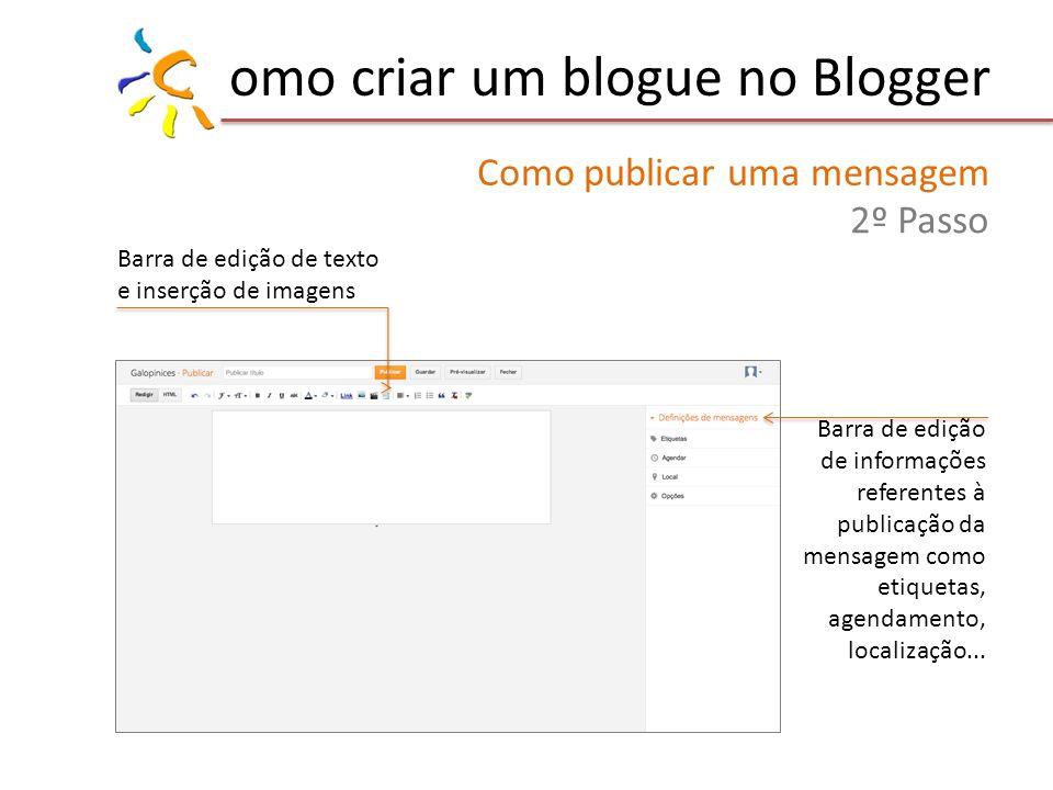 omo criar um blogue no Blogger Como publicar uma mensagem 2º Passo Barra de edição de texto e inserção de imagens Barra de edição de informações refer
