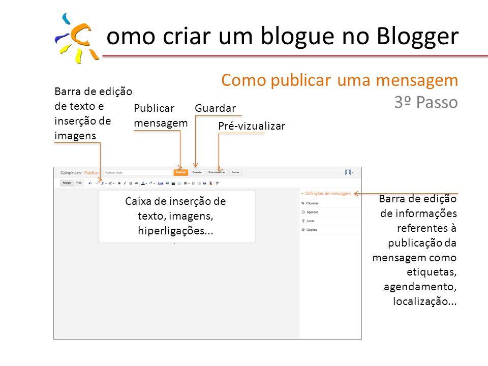 omo criar um blogue no Blogger Como publicar uma mensagem 3º Passo Barra de edição de texto e inserção de imagens Barra de edição de informações referentes à publicação da mensagem como etiquetas, agendamento, localização...