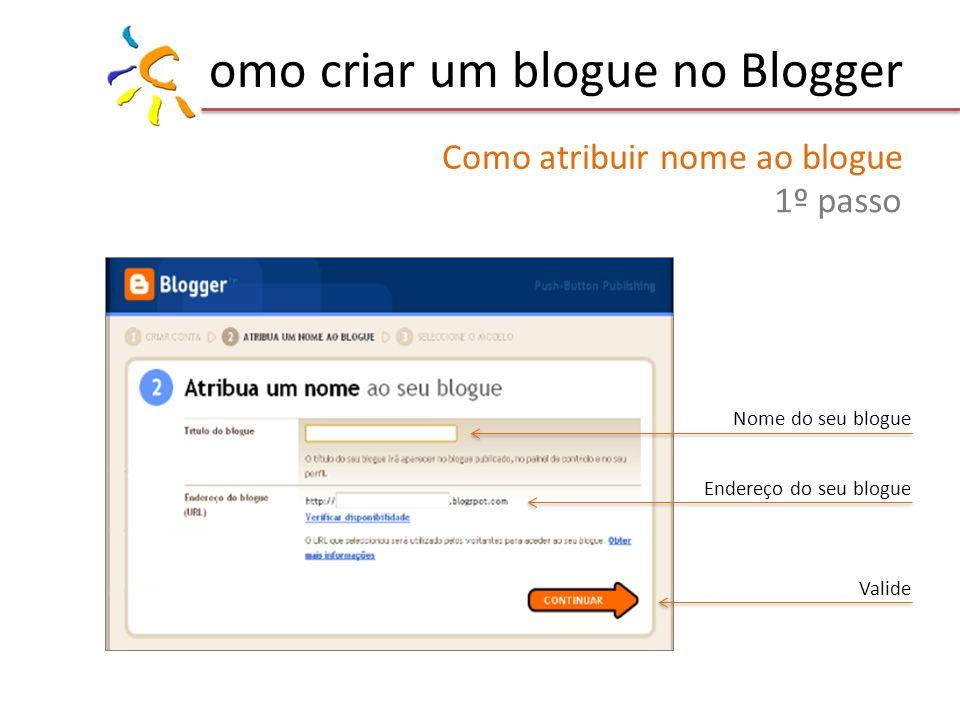 omo criar um blogue no Blogger Como atribuir nome ao blogue 1º passo Nome do seu blogue Valide Endereço do seu blogue