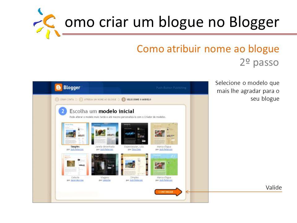 omo criar um blogue no Blogger Como atribuir nome ao blogue 2º passo Selecione o modelo que mais lhe agradar para o seu blogue Valide