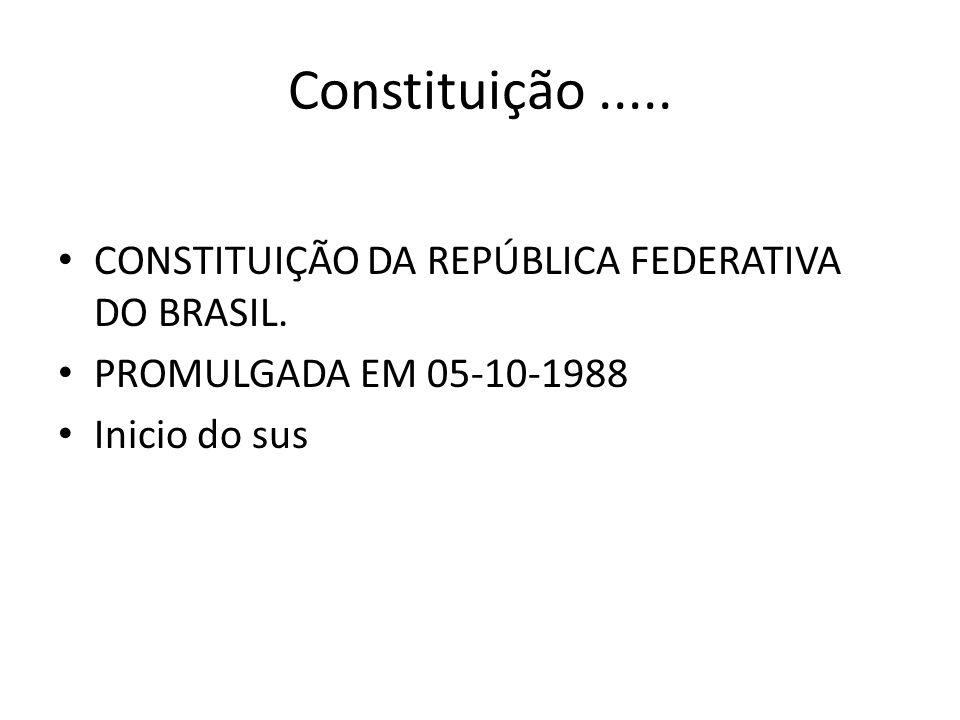Constituição..... CONSTITUIÇÃO DA REPÚBLICA FEDERATIVA DO BRASIL. PROMULGADA EM 05-10-1988 Inicio do sus