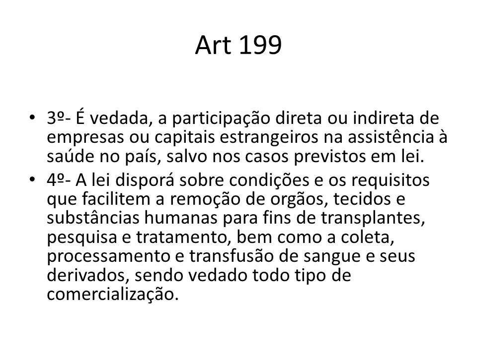 Art 199 3º- É vedada, a participação direta ou indireta de empresas ou capitais estrangeiros na assistência à saúde no país, salvo nos casos previstos