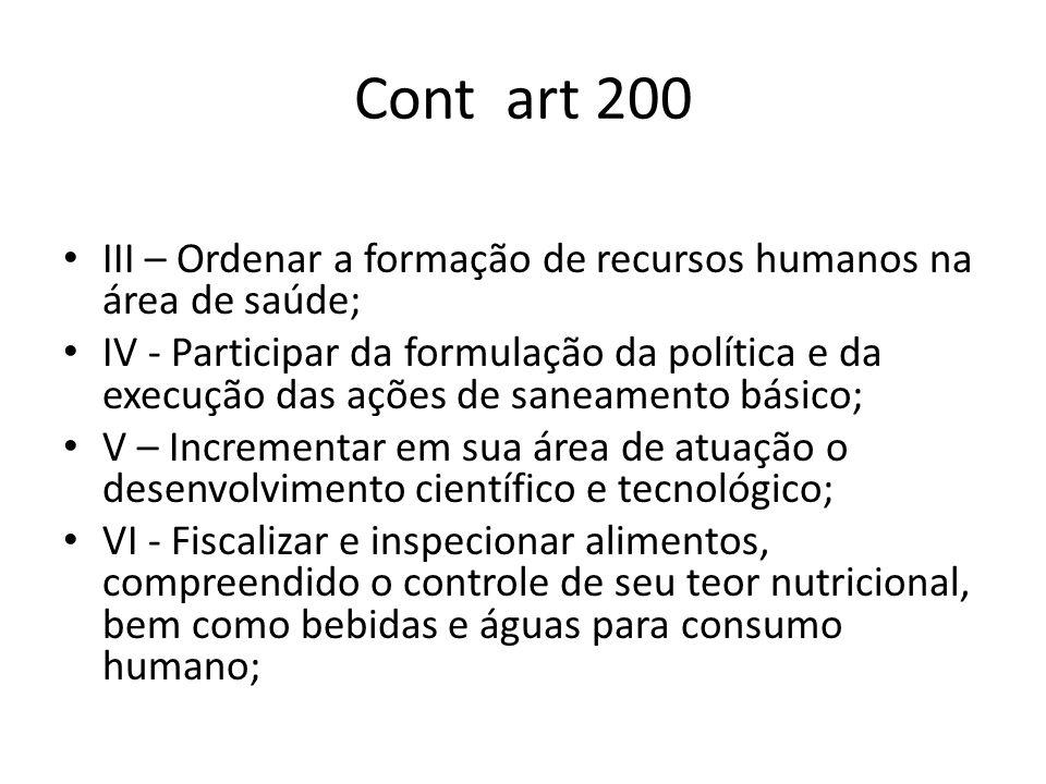 Cont art 200 III – Ordenar a formação de recursos humanos na área de saúde; IV - Participar da formulação da política e da execução das ações de sanea